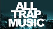 All Trap Music ! Out Now !!!