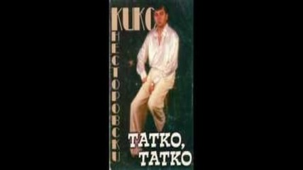 Кико Несторовски - Татко, Татко