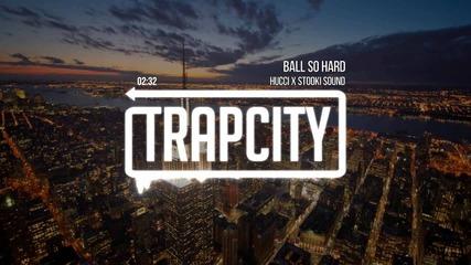 Hucci x Stooki Sound - Ball So Hard