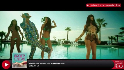 Follow Your Instinct feat. Alexandra Stan - Baby, It's Ok (official Video)