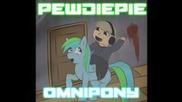 Omnipony - Pewdiepie!