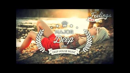 Major Deep - Feelings (may 2015 Deep House Mix) (deep - Indie Dance - Nu Disco - Tropical