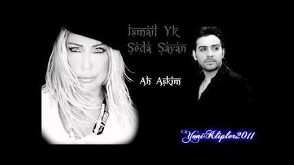 ismayil Yk & Seda Sayan-ah A$kim