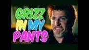 Grizz in my pants