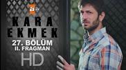 Черен хляб * Kara Ekmek 27.еп. 2.трейлър