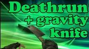 Deathrun + Gravity knife