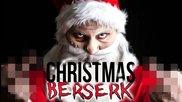 When Santa Goes Berserk.