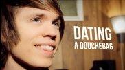 Dating A Douchebag!