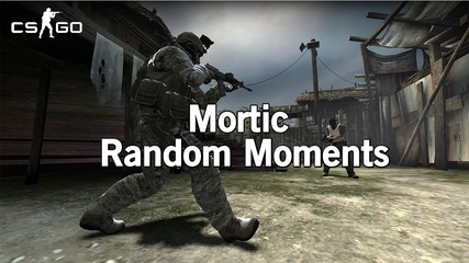 [cs:go] Mortic : Random Moments #2