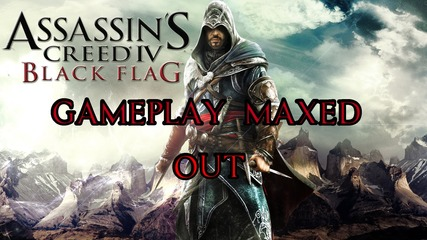 Assassin's Creed 4 Black Flag - Maxed Out