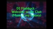 Dj Flashback - Welcome to the club (music is my galaxy)