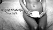 Nigel Stately - Deep Caf