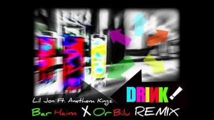 Lil Jon Ft. Anethem Kingz - Drink (bar Haim & Or Bilu Remix)