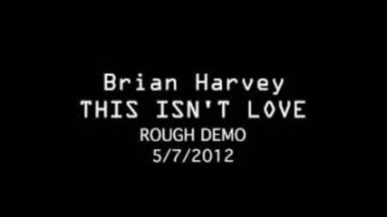 Brian Harvey - New 2012!!! This Isn't Love