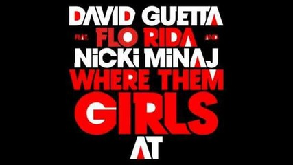 David Guetta feat. Flo Rida and Nicki Minaj Where Them Girls At