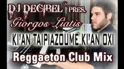 Dj Decibel pres Giorgos Liatis - Ki'an Tairiazoume ki'an oxi (reggaeton Club Mix)