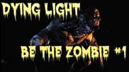 Dying Light - Be The Zombie Online #1 [2015]