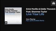 Erick Morillo & Eddie Thoneick Feat Shawnee Taylor - Live Your Life (nyx, Syrinx & Nelio Remix)