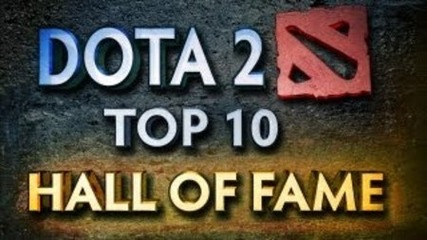 Dota 2 Top 10 Weekly - Ep. 25 Hall of Fame