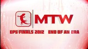 mtw at Eps Finals 2012 - End Of An Era (css Movie Hd)