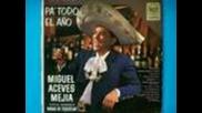 Miguel Aceves Mejia - Pa' Todo El Ano