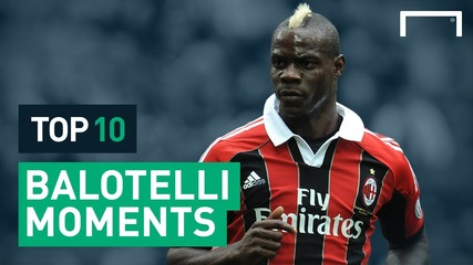 Balotelli's Top 10 Moments Of Madness