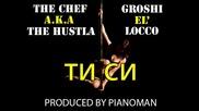 The Chef a.k.a The Hustla - Ти Си (chalga Kifla) (feat. Groshi El' Locco)