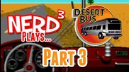 Nerd3 Plays... Desert Bus - Part 3