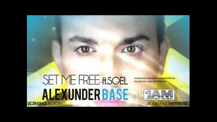 Alexunder Base ft. Soel - Set Me Free