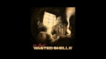Wasted Shells-the Debt [hq]