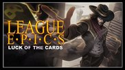 League Epics - Luck of the Cards (league of Legends)