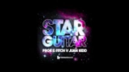 Prok & Fitch vs Juan Kidd 'star Guitar' (original Club Mix)