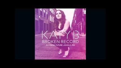 Katy B — Broken Record ( D J Fresh Future Jungle Mix)