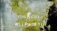 Cs:go - #1 ( Част #1 )