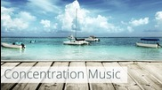 Concentration Music to improve focus and ability to think. Relax and enjoy calming music