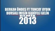 Tuncay Aydin ft.berkan Ondes - Bursali misin Kadifeli Gelin (2013)