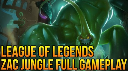 League of Legends: Zac Jungle Full Gameplay/ Commentary!