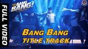 Bang Bang Title Track - Full Video | Bang Bang! | Hrithik Roshan & Katrina Kaif | Hd