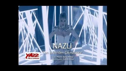 Nazli - Can Bedenden cikmayinca