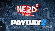 Nerd3 Plays... Payday 2