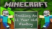 Minecraft: Trolling An 11 Year Old Fanboy!