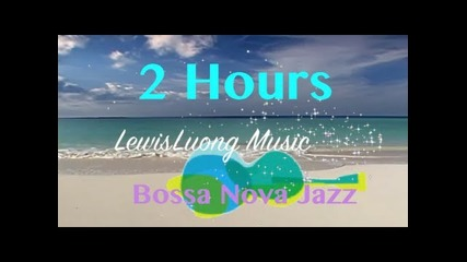 Bossa Nova Jazz Music: Relaxing Summer Music - Two Hours (tropical Beach Chill Out Music Video)