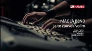 Magla Bend - Ja te zauvek volim // Official Video Hd 2013