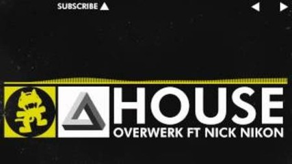 Overwerk - House (feat. Nick Nikon) [monstercat Release]