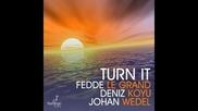 Fedde Le Grand , Deniz Koyu and Johan Wedel - Turn it