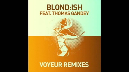 Blondish feat Thomas Gandey - Voyeur (jay Shepheard Martin Dawson Remix)