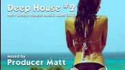 Deep House 2 - New Deep Music June 2013 Mix by Producer Matt