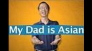 My Dad is Asian