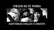Bullet feat. Ghettoman &congotti; -искаш Да Се Върна