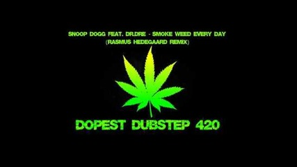 Snoop Dogg feat. Dr.dre - Smoke Weed Every Day (dubstep)